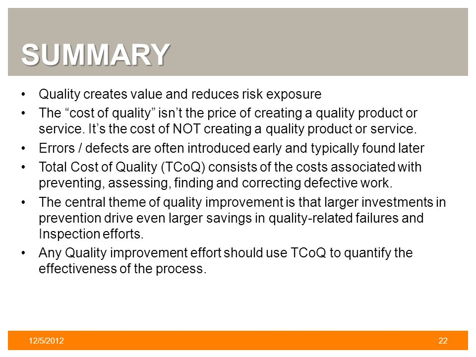 SUMMARY Quality creates value and reduces risk exposure The cost of quality isnt the price of creating a quality product or service.