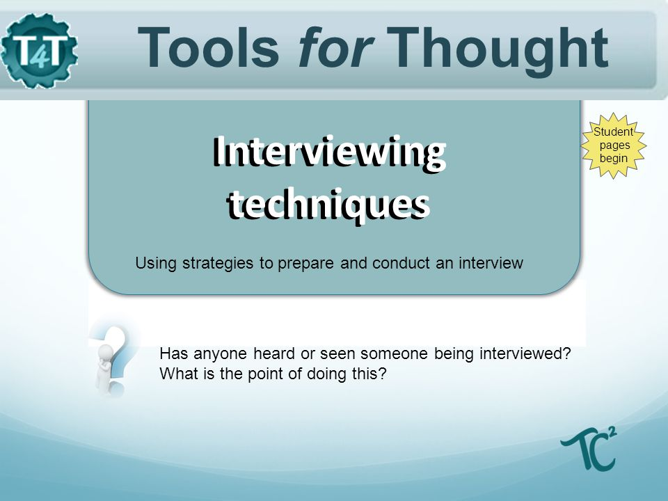 Using strategies to prepare and conduct an interview Tools for Thought Has anyone heard or seen someone being interviewed.