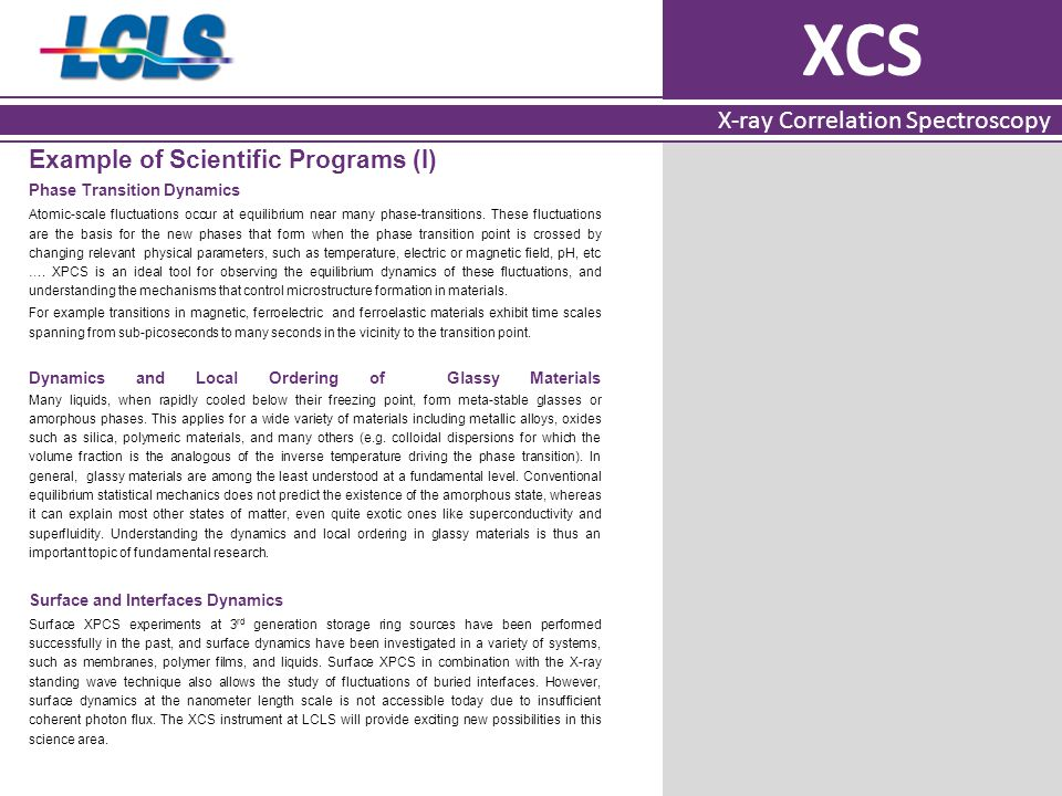 XCS X-ray Correlation Spectroscopy Example of Scientific Programs (I) Phase Transition Dynamics Atomic-scale fluctuations occur at equilibrium near many phase-transitions.