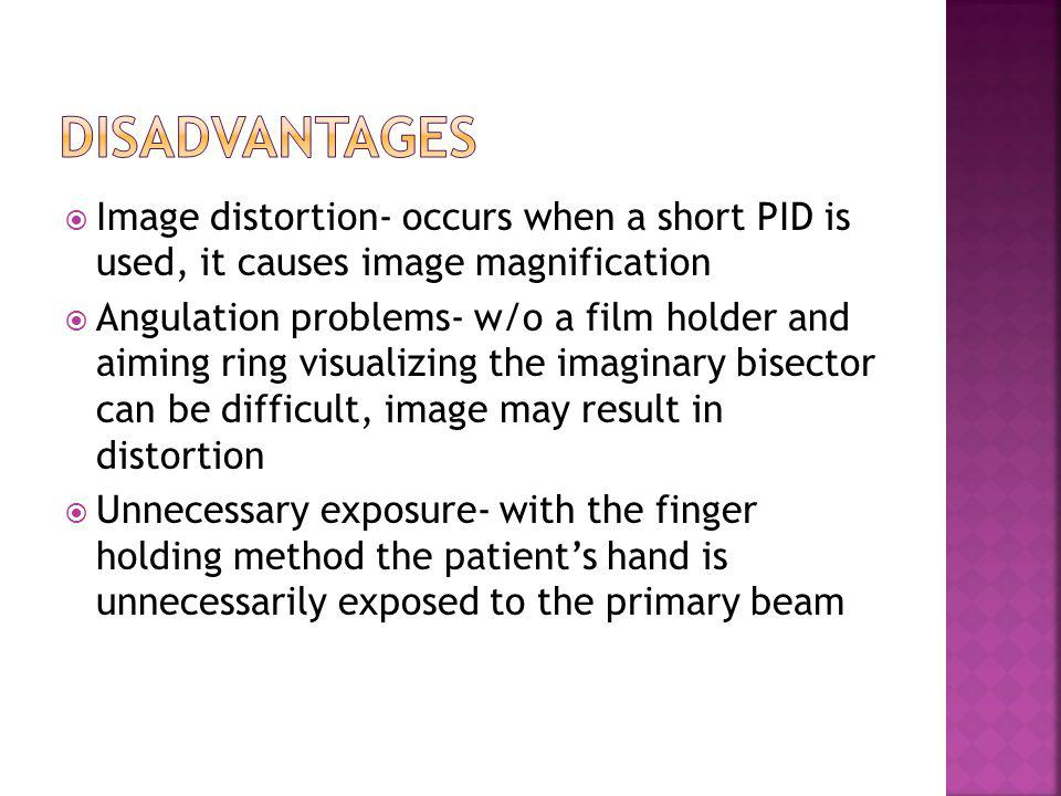 Image distortion- occurs when a short PID is used, it causes image magnification Angulation problems- w/o a film holder and aiming ring visualizing th