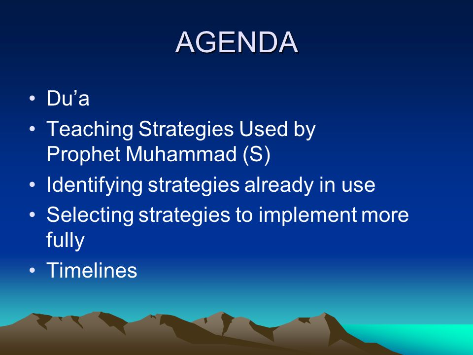 AGENDA Dua Teaching Strategies Used by Prophet Muhammad (S) Identifying strategies already in use Selecting strategies to implement more fully Timelines