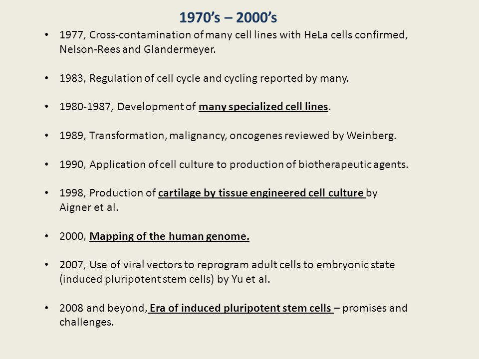 1977, Cross-contamination of many cell lines with HeLa cells confirmed, Nelson-Rees and Glandermeyer. 1983, Regulation of cell cycle and cycling repor