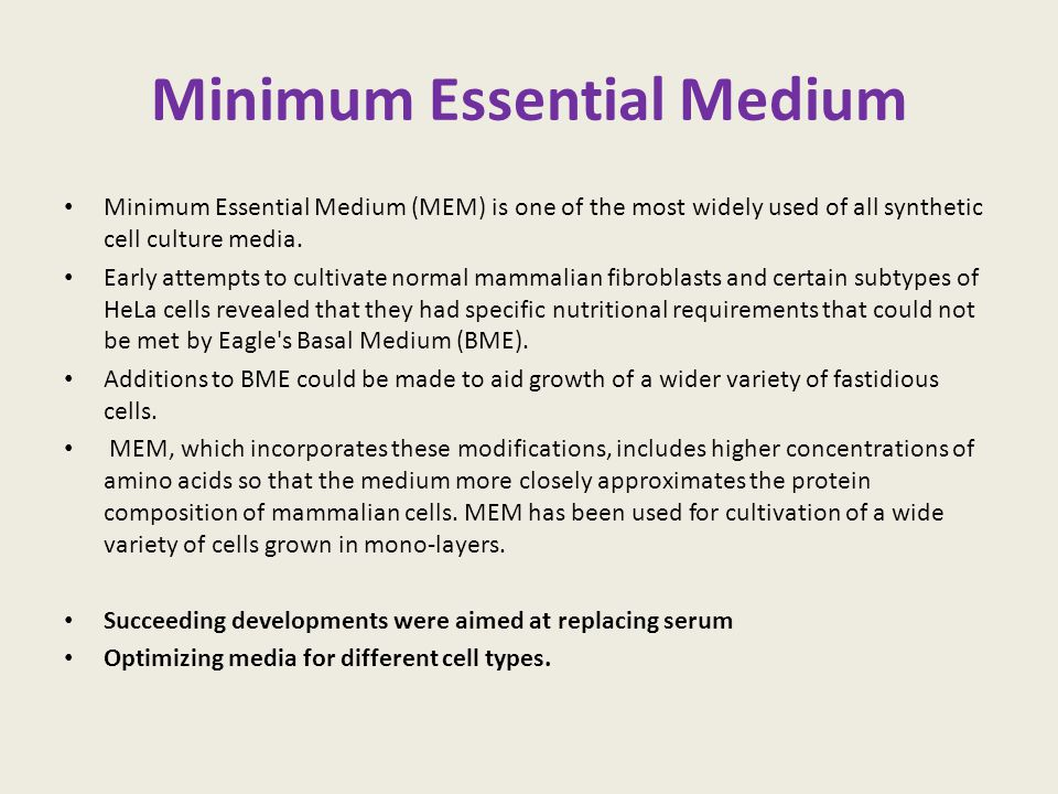Minimum Essential Medium Minimum Essential Medium (MEM) is one of the most widely used of all synthetic cell culture media. Early attempts to cultivat