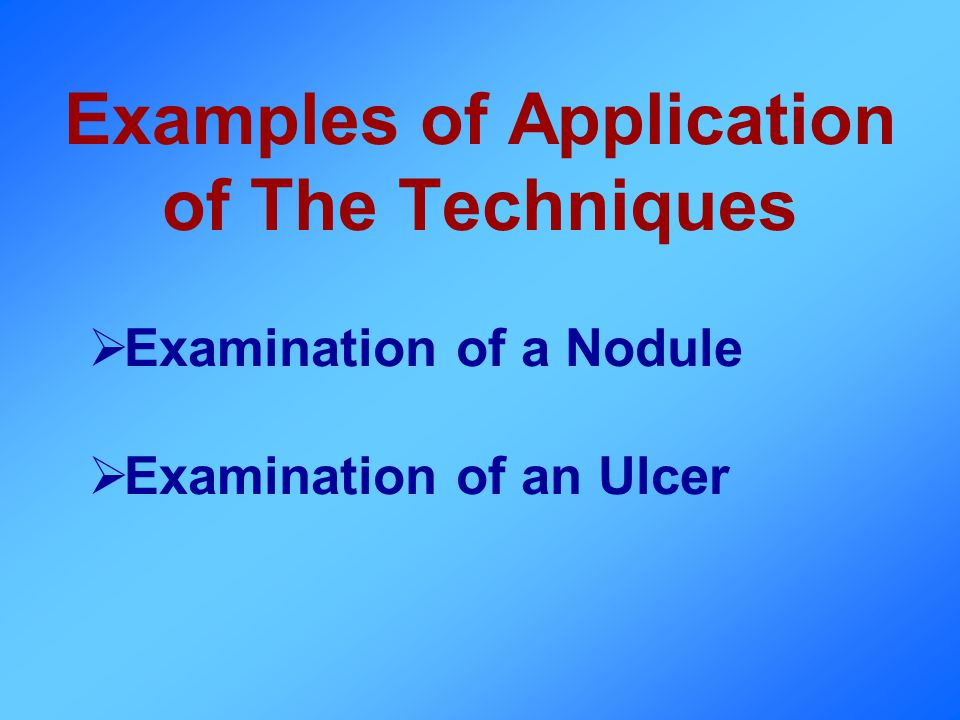 Examples of Application of The Techniques Examination of a Nodule Examination of an Ulcer