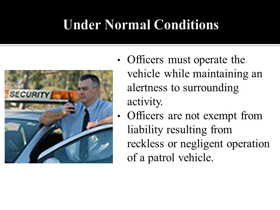 Officers must operate the vehicle while maintaining an alertness to surrounding activity.