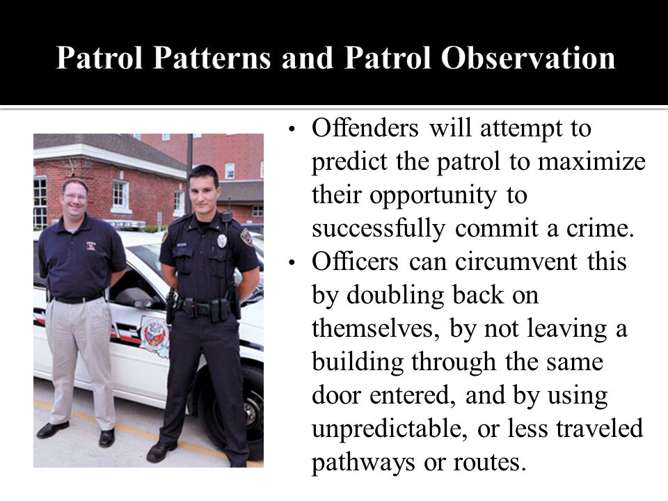 Offenders will attempt to predict the patrol to maximize their opportunity to successfully commit a crime.