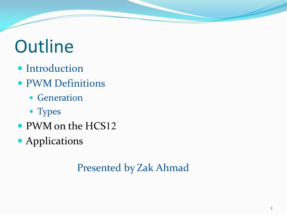 Outline Introduction PWM Definitions Generation Types PWM on the HCS 12 Applications 2 Presented by Zak Ahmad