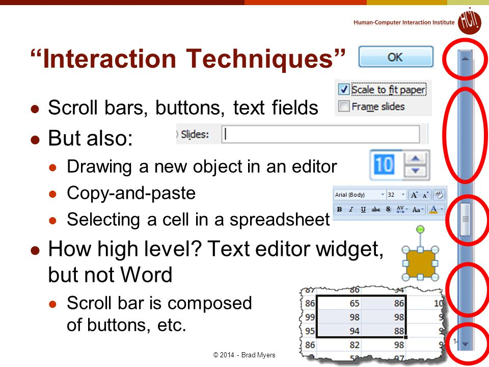 Interaction Techniques Scroll bars, buttons, text fields But also: Drawing a new object in an editor Copy-and-paste Selecting a cell in a spreadsheet