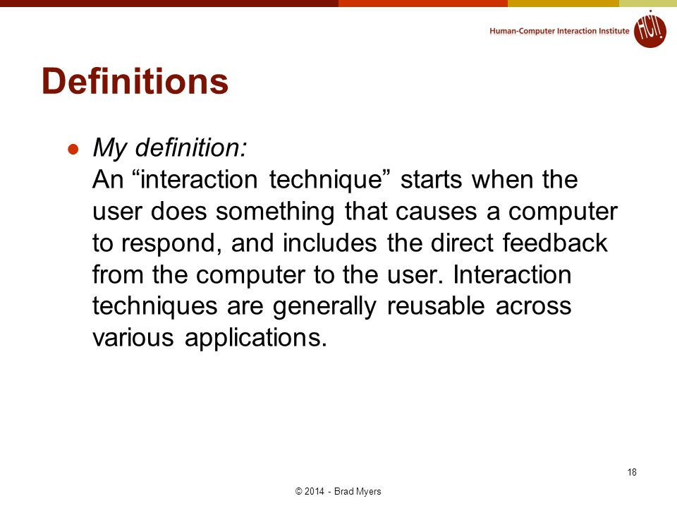 Definitions My definition: An interaction technique starts when the user does something that causes a computer to respond, and includes the direct fee