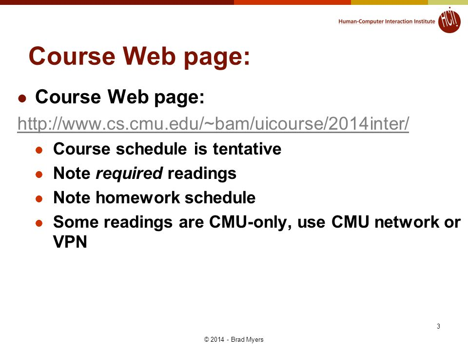 3 Course Web page: http://www.cs.cmu.edu/~bam/uicourse/2014inter/ Course schedule is tentative Note required readings Note homework schedule Some read