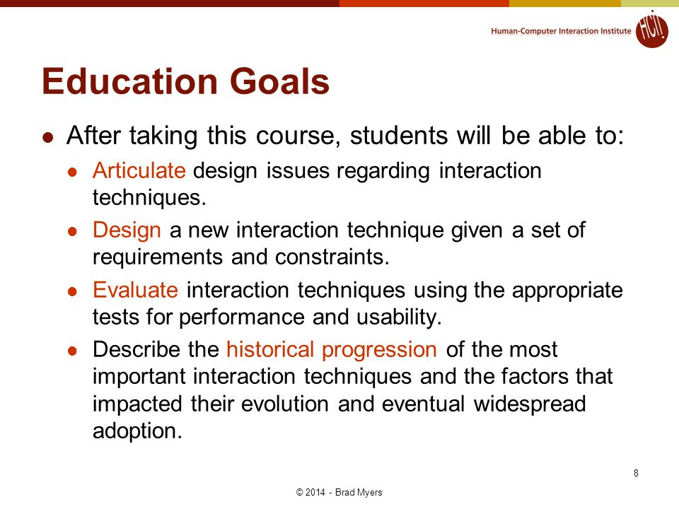 Education Goals After taking this course, students will be able to: Articulate design issues regarding interaction techniques. Design a new interactio