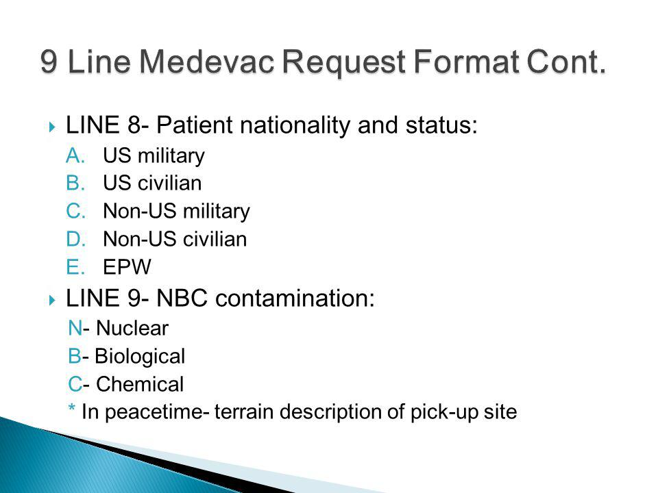 LINE 8- Patient nationality and status: A.US military B.US civilian C.Non-US military D.Non-US civilian E.EPW LINE 9- NBC contamination: N- Nuclear B-