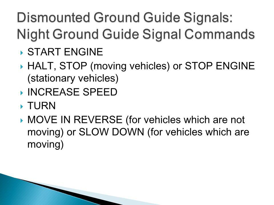 START ENGINE HALT, STOP (moving vehicles) or STOP ENGINE (stationary vehicles) INCREASE SPEED TURN MOVE IN REVERSE (for vehicles which are not moving)