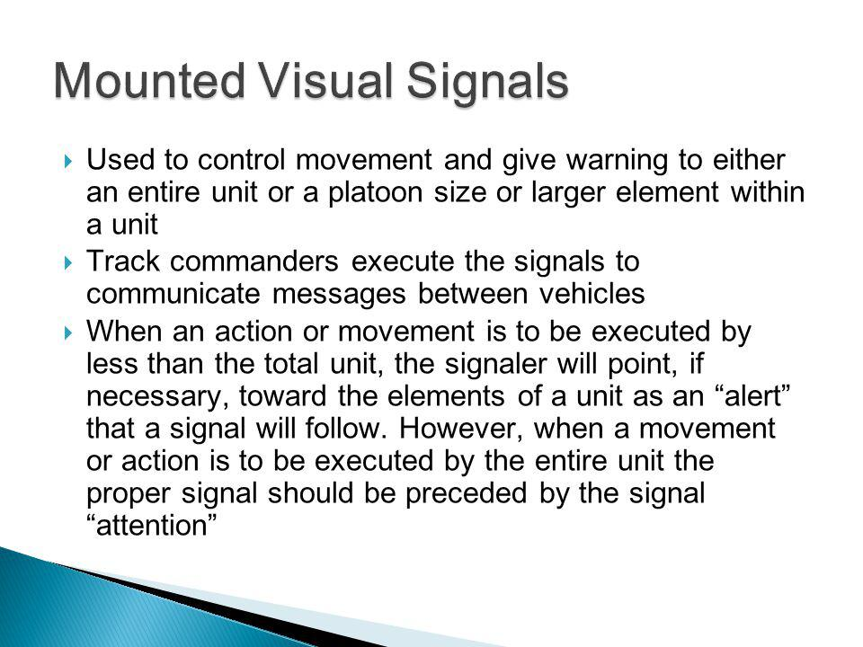 Used to control movement and give warning to either an entire unit or a platoon size or larger element within a unit Track commanders execute the sign
