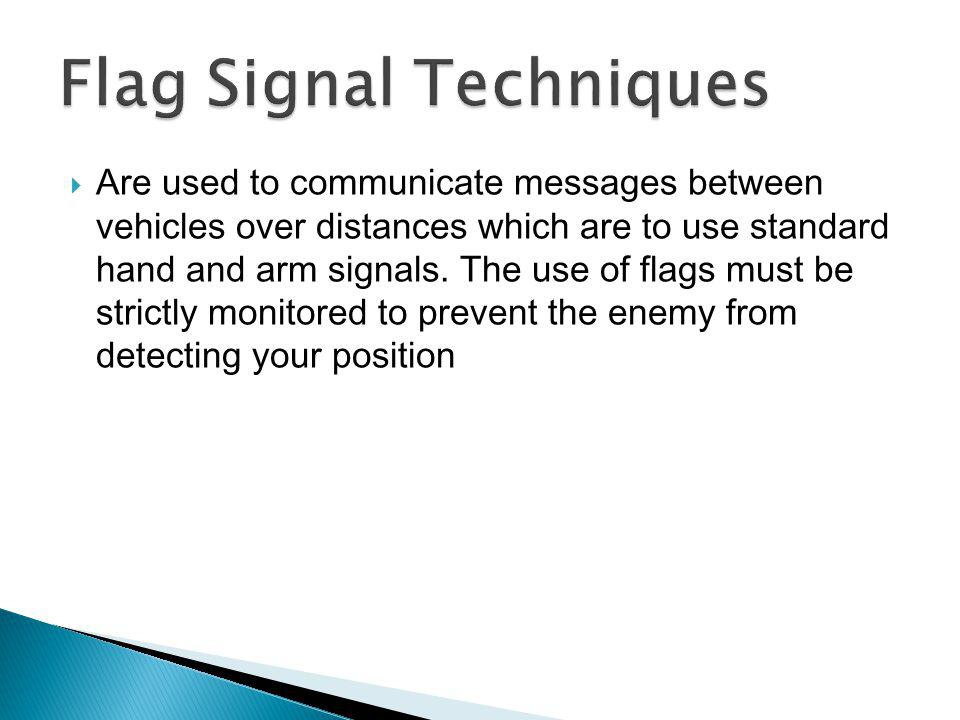 Are used to communicate messages between vehicles over distances which are to use standard hand and arm signals. The use of flags must be strictly mon