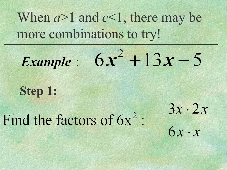 When a>1 and c<1, there may be more combinations to try! Step 1: