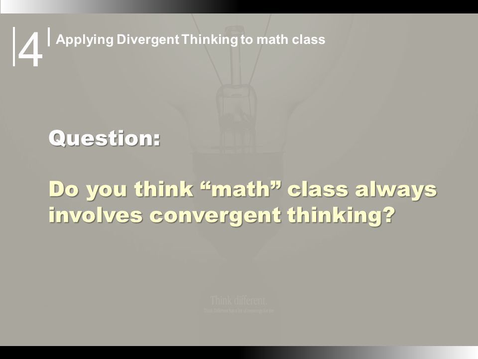 Question: Do you think math class always involves convergent thinking