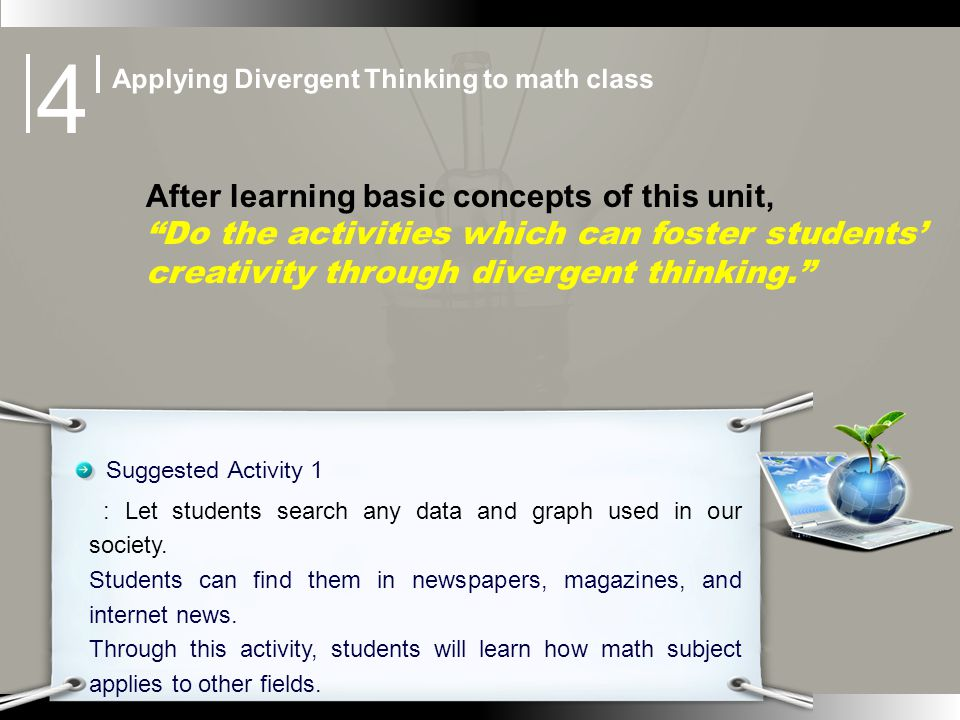 After learning basic concepts of this unit, Do the activities which can foster students creativity through divergent thinking. Suggested Activity 1 :