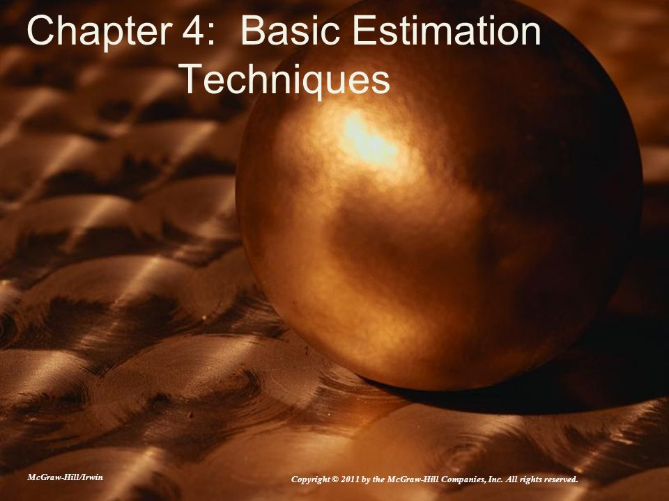 Chapter 4: Basic Estimation Techniques McGraw-Hill/Irwin Copyright © 2011 by the McGraw-Hill Companies, Inc. All rights reserved.