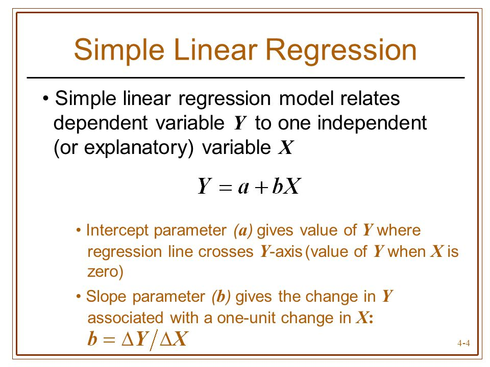 4-4 Intercept parameter ( a ) gives value of Y where regression line crosses Y -axis(value of Y when X is zero) Slope parameter ( b ) gives the change