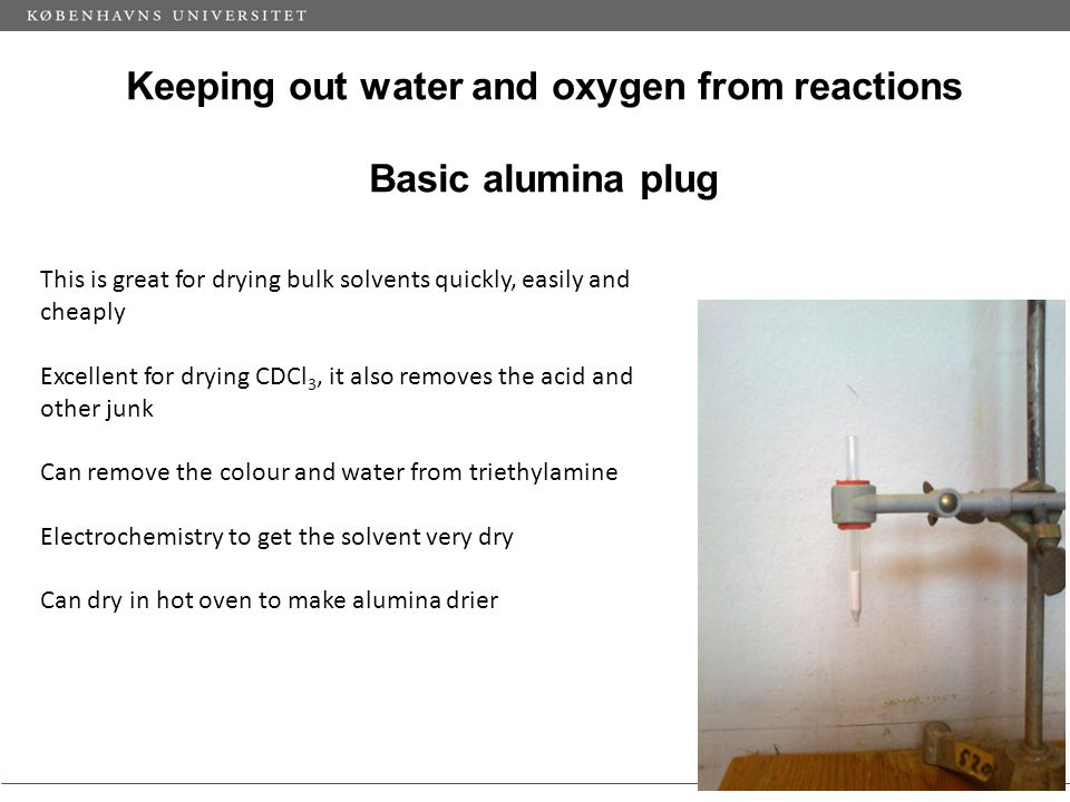 Keeping out water and oxygen from reactions Basic alumina plug 45 This is great for drying bulk solvents quickly, easily and cheaply Excellent for dry