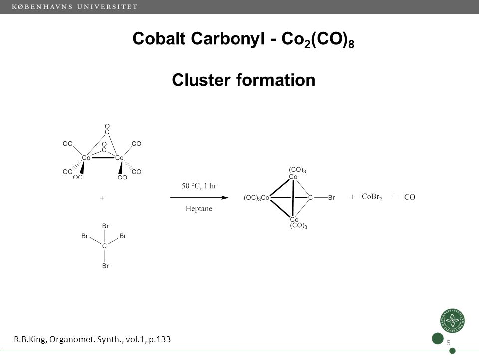 Cobalt Carbonyl - Co 2 (CO) 8 Cluster formation 5 R.B.King, Organomet. Synth., vol.1, p.133
