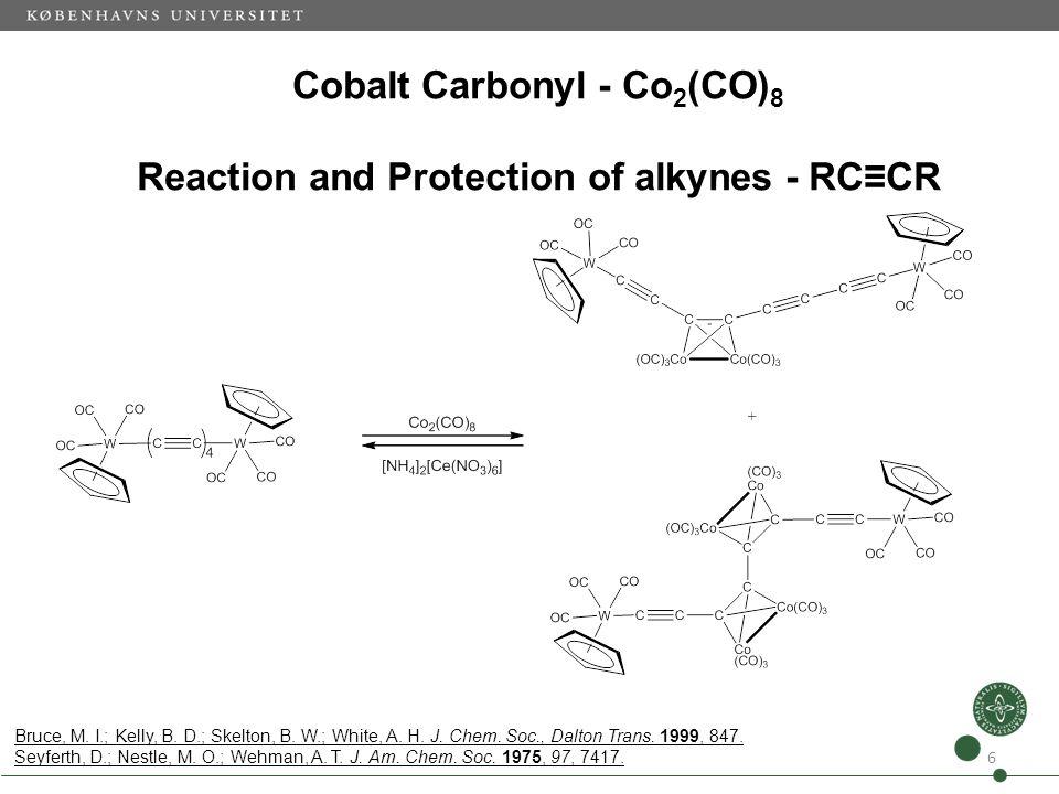 Cobalt Carbonyl - Co 2 (CO) 8 Reaction and Protection of alkynes - RCCR 6 Bruce, M. I.; Kelly, B. D.; Skelton, B. W.; White, A. H. J. Chem. Soc., Dalt