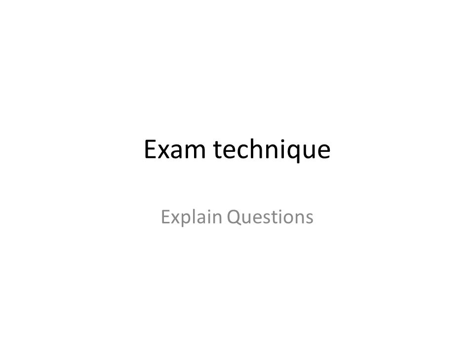 Exam technique Explain Questions