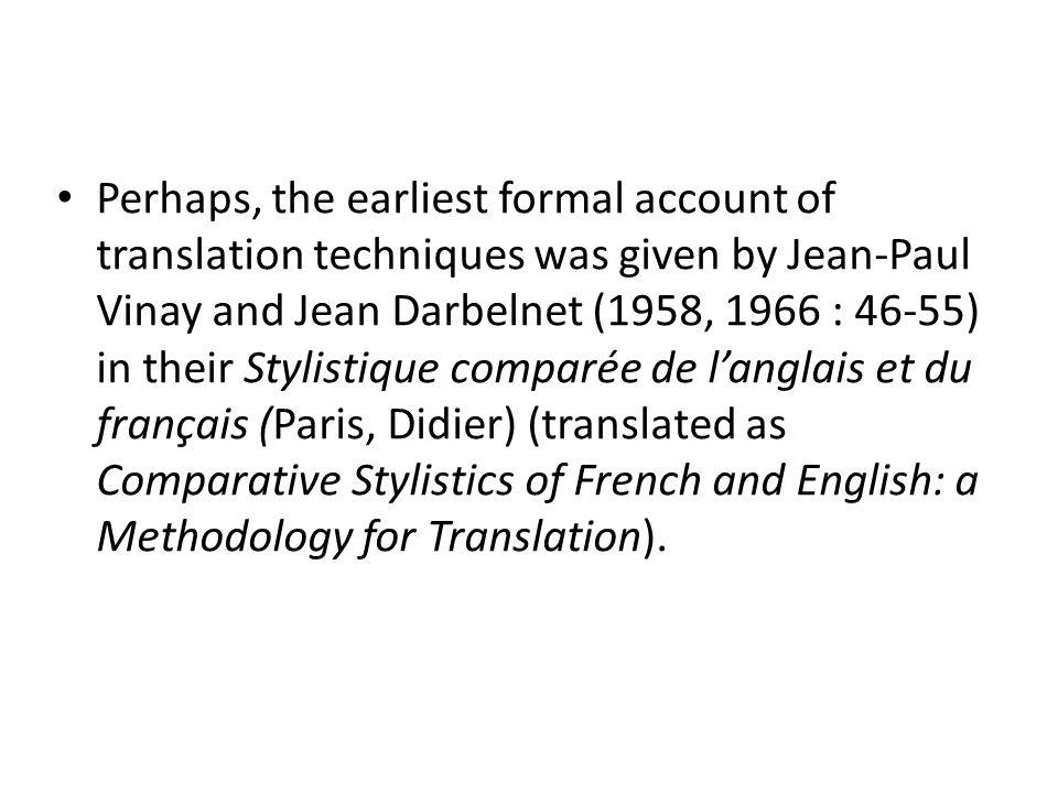 Jean-Paul Vinay and Jean Darbelnet (1958, 1966 : 46-55) list seven translation techniques.