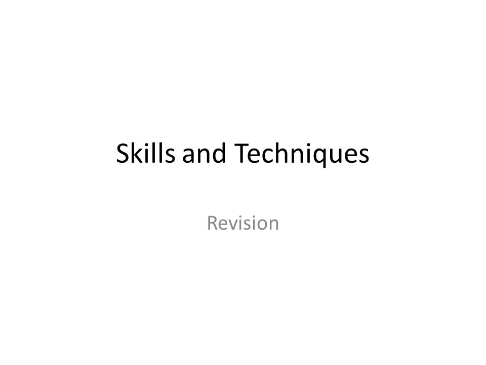 Skills and Techniques Revision