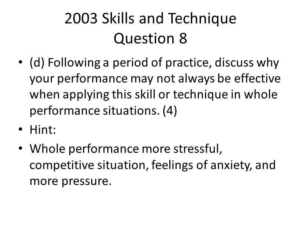 2003 Skills and Technique Question 8 (d) Following a period of practice, discuss why your performance may not always be effective when applying this s