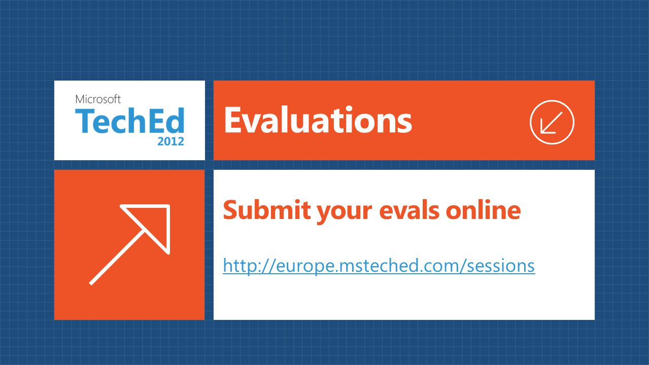 Evaluations http://europe.msteched.com/sessions Submit your evals online