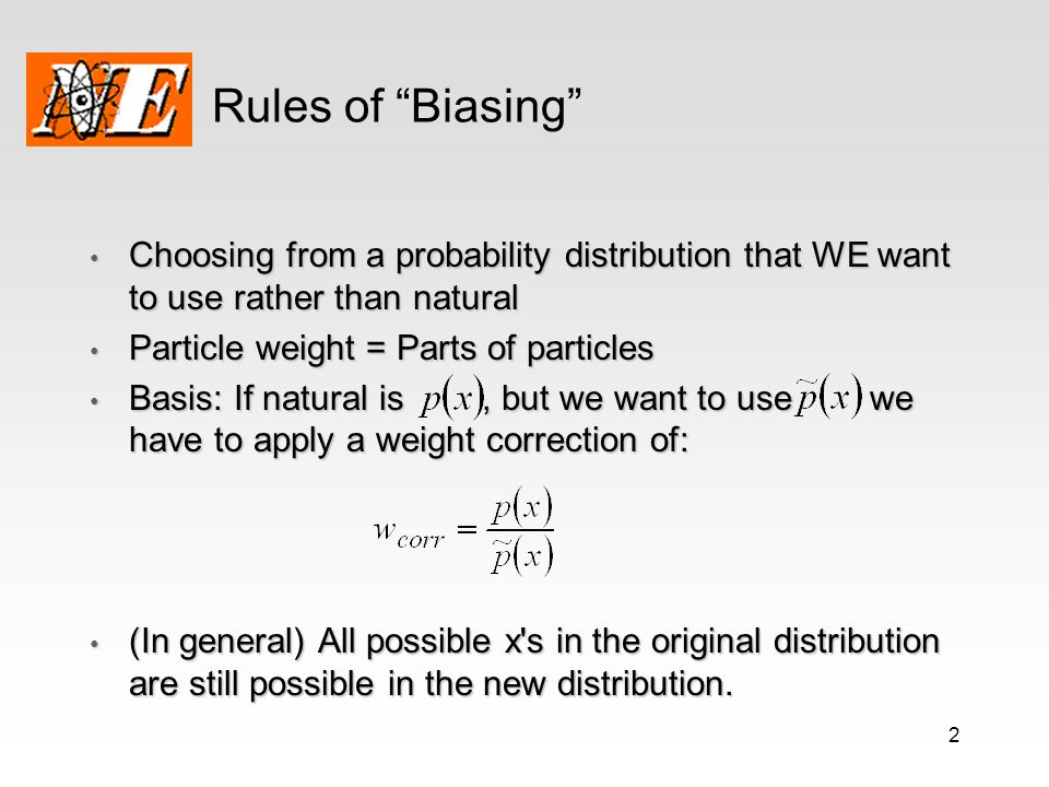 23 Source Biasing (2) Mathematical layout and weight correction: Mathematical layout and weight correction: In the basic layout of the idea, no guidance is actually given about distributions to use.
