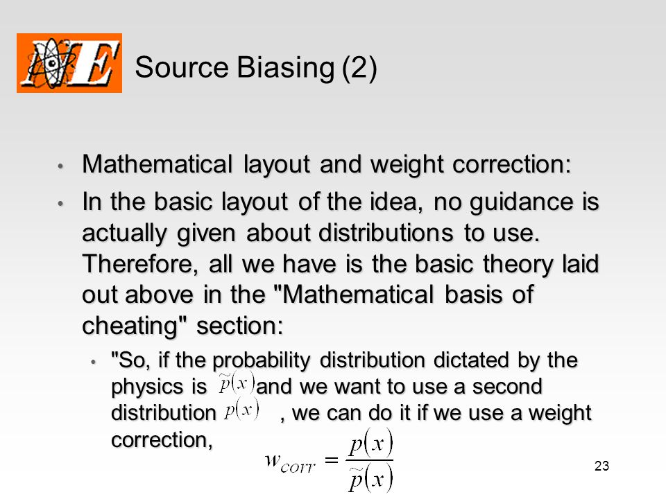 23 Source Biasing (2) Mathematical layout and weight correction: Mathematical layout and weight correction: In the basic layout of the idea, no guidan