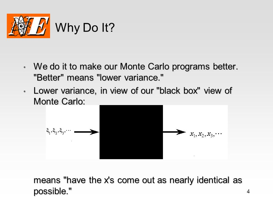4 Why Do It? We do it to make our Monte Carlo programs better.