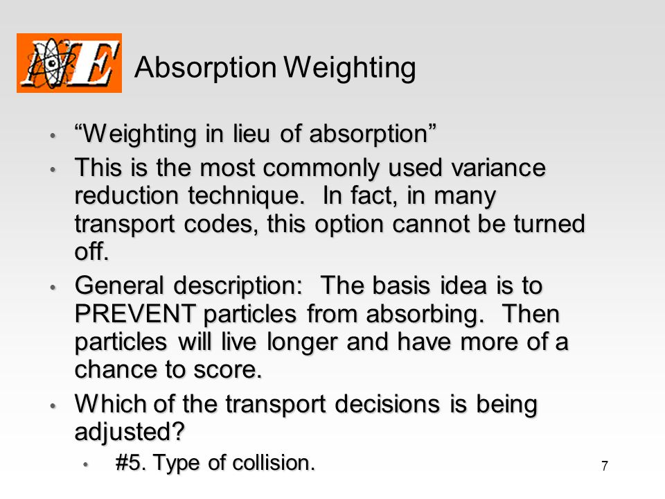 8 Absorption Weighting (2) Mathematical layout: Assume the two possible outcomes are scattering and absorption.