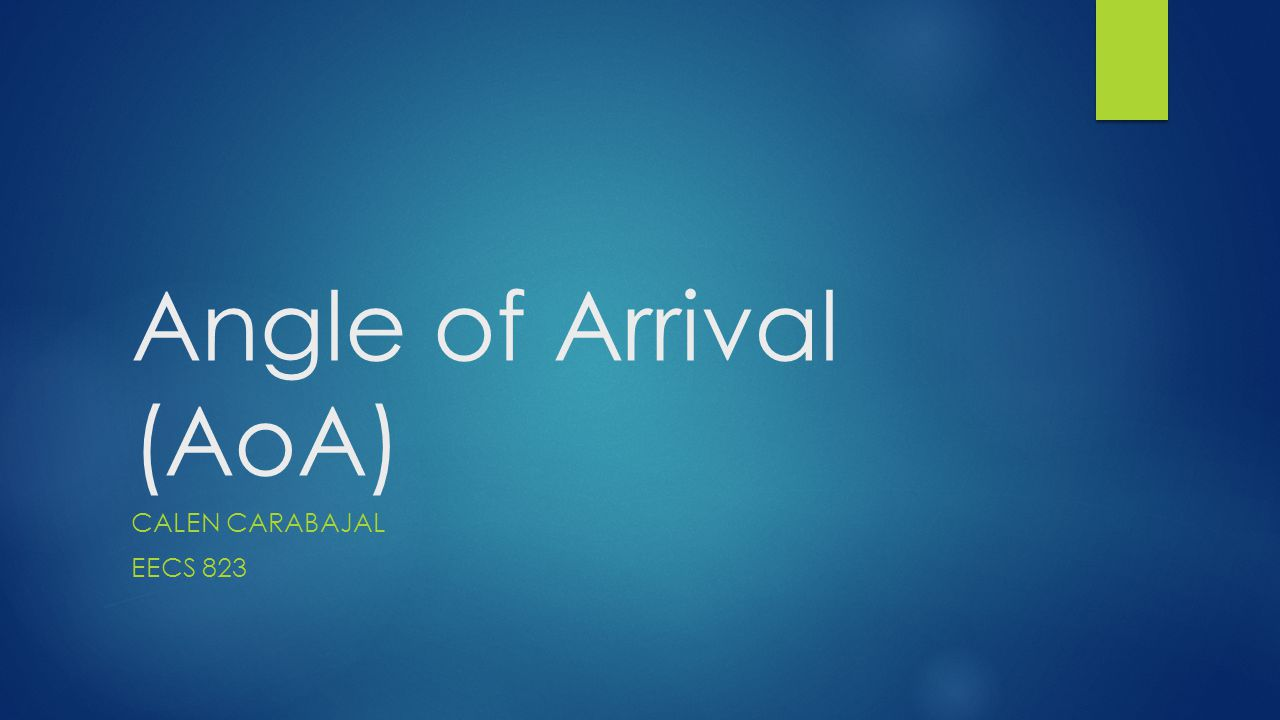 Angle of Arrival (AoA) CALEN CARABAJAL EECS 823