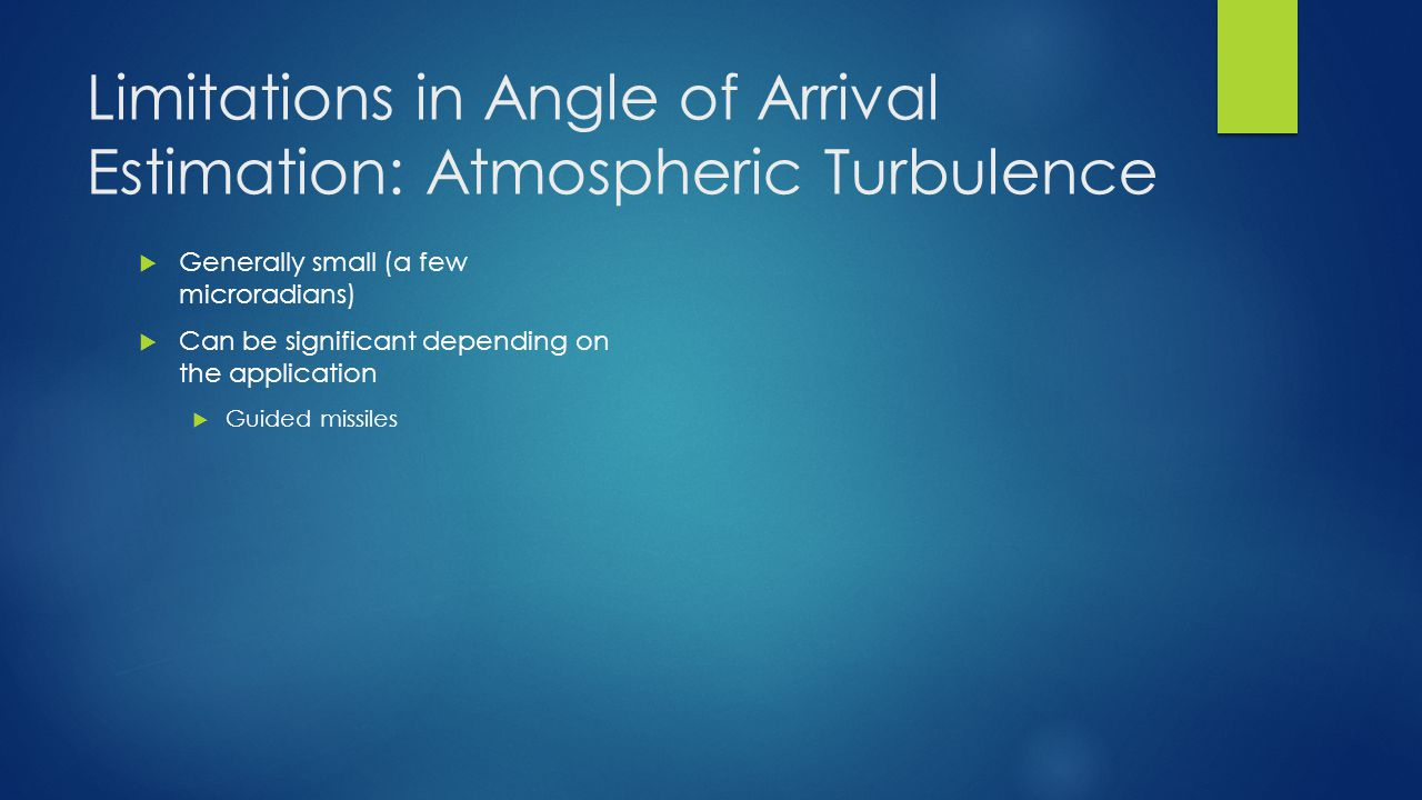 Limitations in Angle of Arrival Estimation: Atmospheric Turbulence Generally small (a few microradians) Can be significant depending on the applicatio