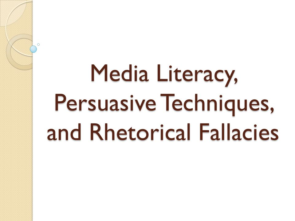 Media Literacy, Persuasive Techniques, and Rhetorical Fallacies
