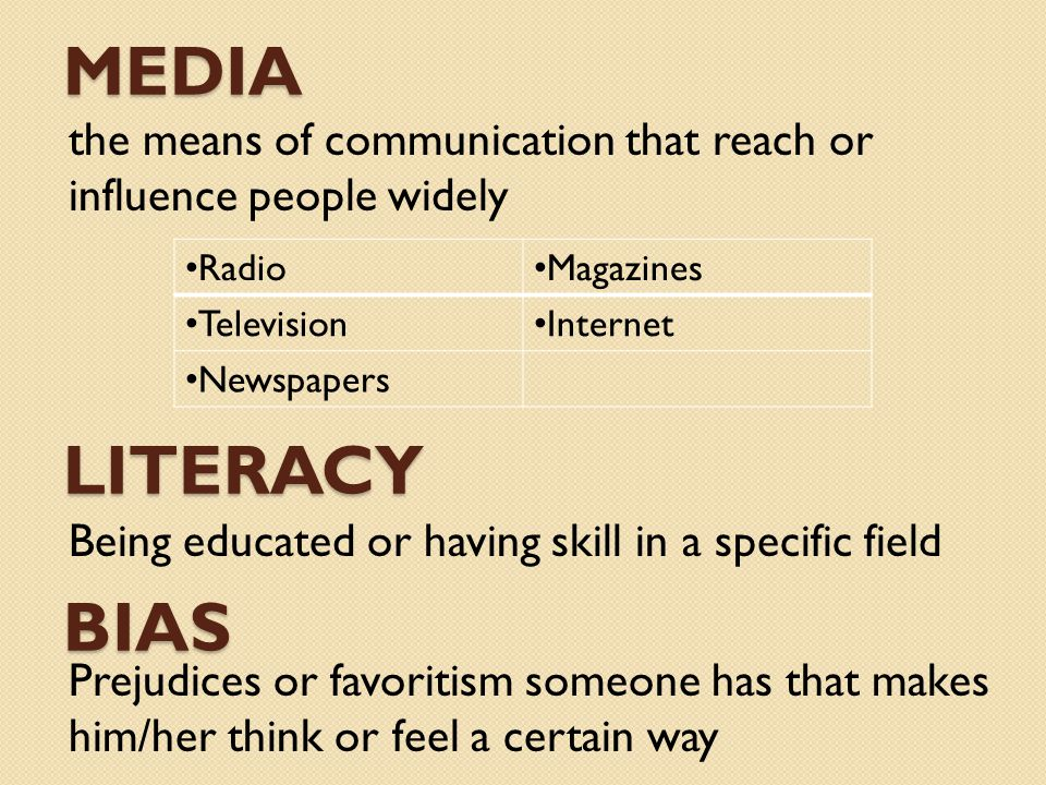 MEDIA the means of communication that reach or influence people widely LITERACY Being educated or having skill in a specific field Radio Magazines Tel