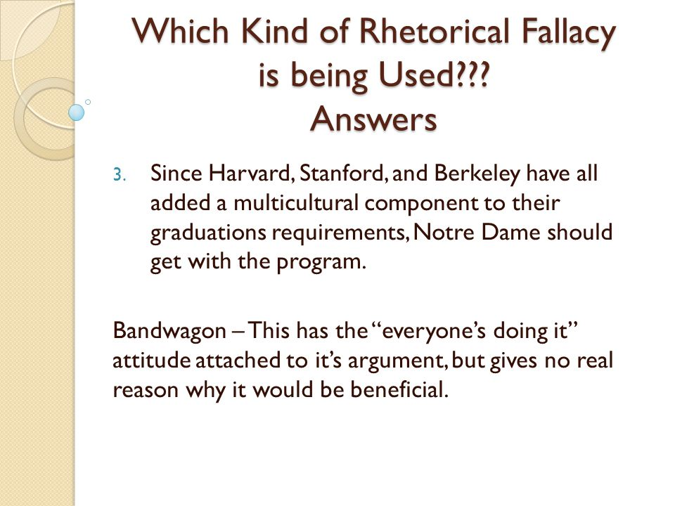 Which Kind of Rhetorical Fallacy is being Used??? Answers 3. Since Harvard, Stanford, and Berkeley have all added a multicultural component to their g