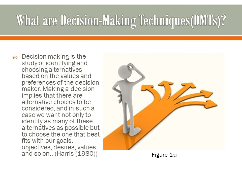 Decision making techniques fall into three major categories: random; intuition based; or analytical.
