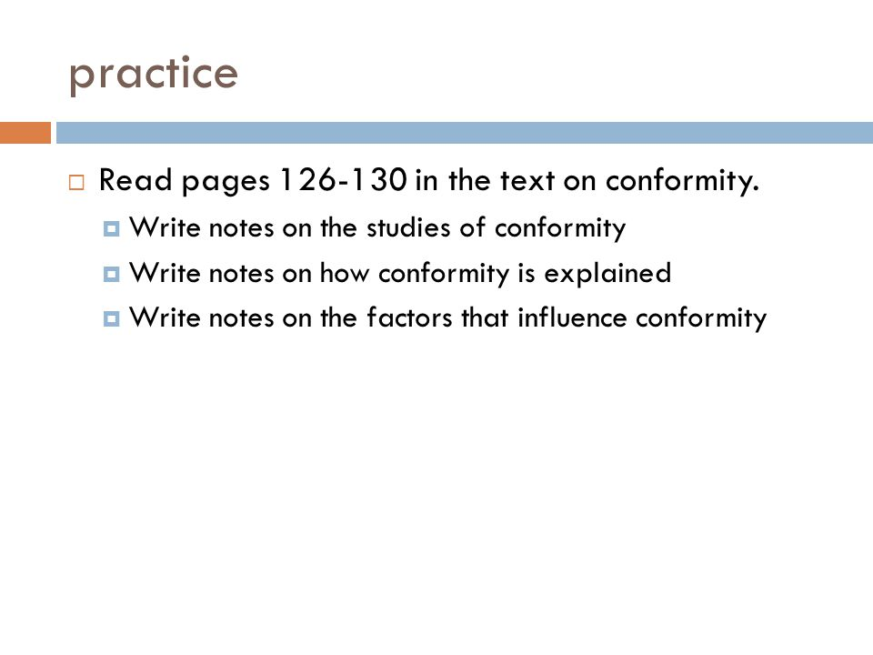 practice Read pages 126-130 in the text on conformity.