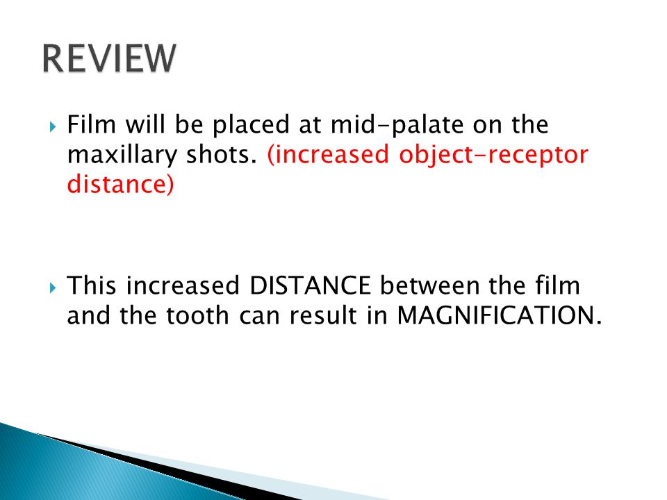 Film will be placed at mid-palate on the maxillary shots.