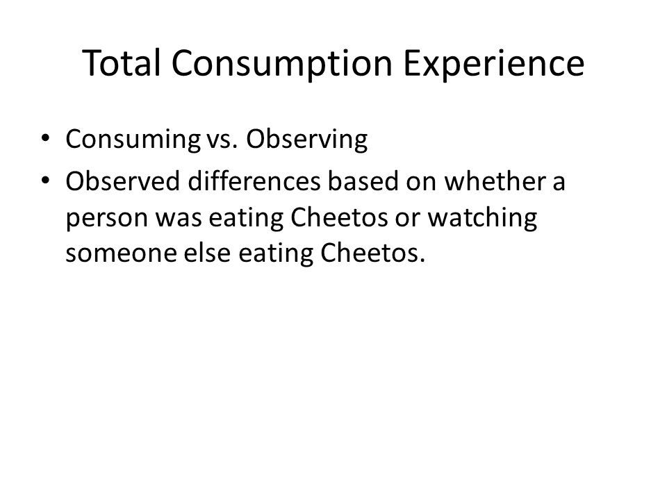 Total Consumption Experience Consuming vs.