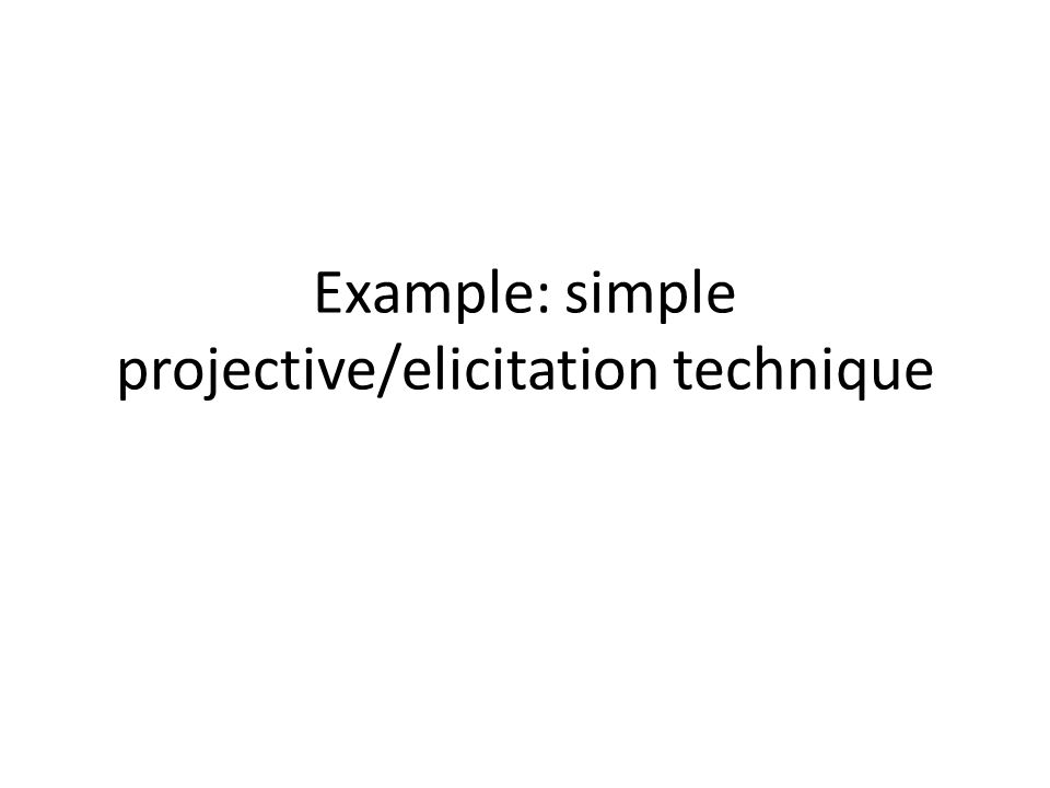 Example: simple projective/elicitation technique