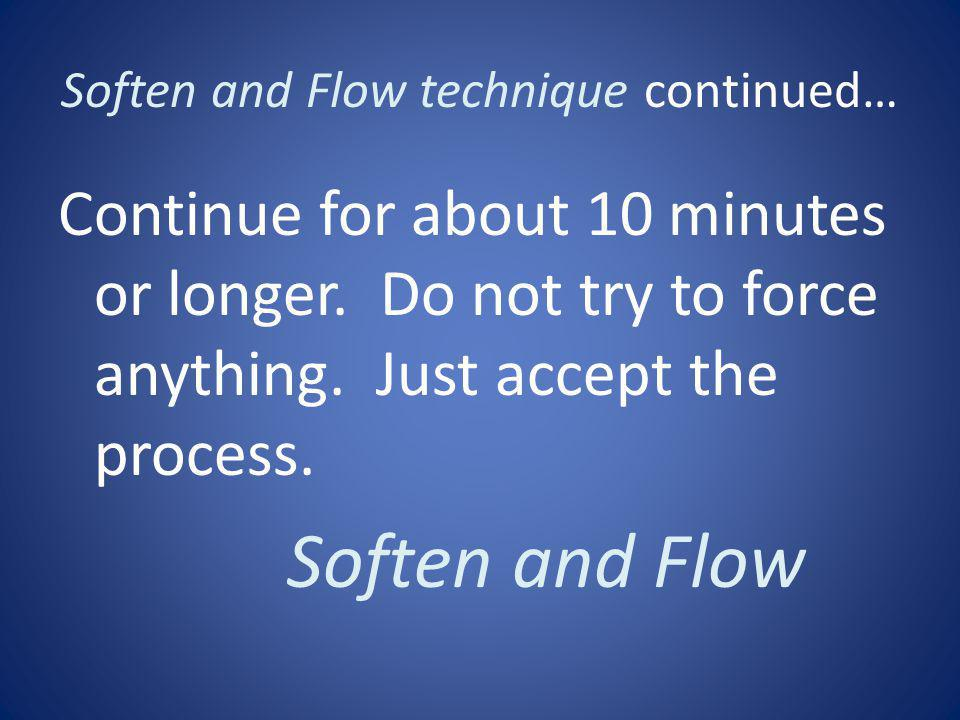 Soften and Flow technique continued… This helps the trapped energy to flow.