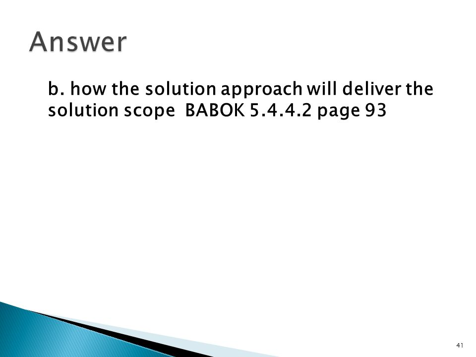 b. how the solution approach will deliver the solution scope BABOK 5.4.4.2 page 93 41