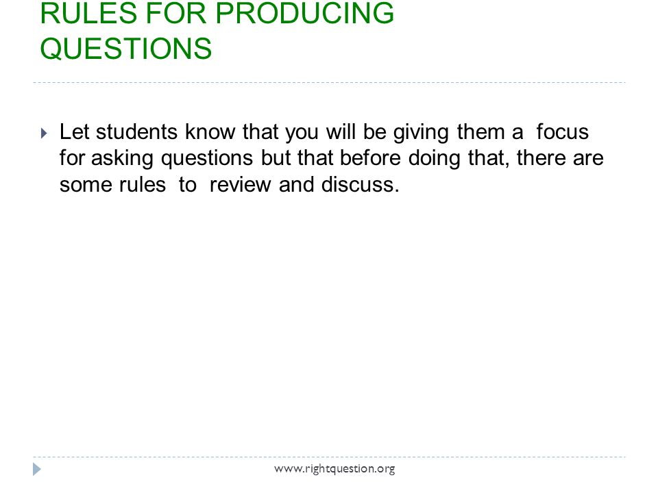 Let students know that you will be giving them a focus for asking questions but that before doing that, there are some rules to review and discuss. RU