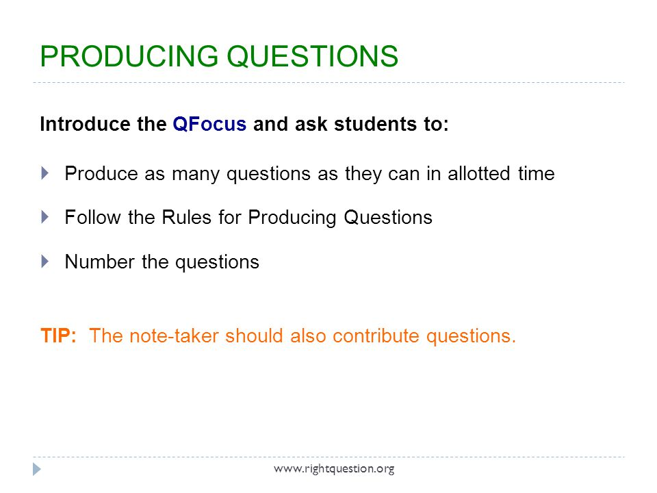 Introduce the QFocus and ask students to: Produce as many questions as they can in allotted time Follow the Rules for Producing Questions Number the q